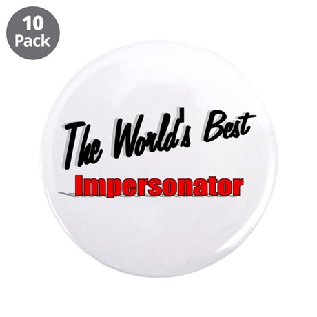 """The World's Best Impersonator"" 3.5"" Button (10 pa"