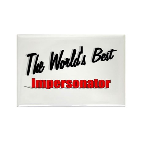 """The World's Best Impersonator"" Rectangle Magnet"