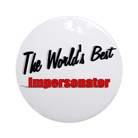 """The World's Best Impersonator"" Ornament (Round)"