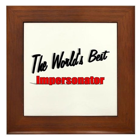 """The World's Best Impersonator"" Framed Tile"