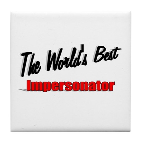 """The World's Best Impersonator"" Tile Coaster"
