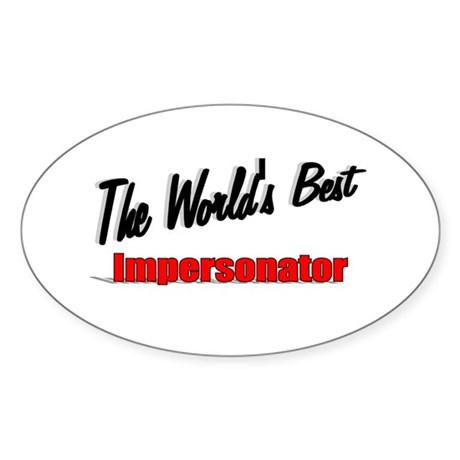 """The World's Best Impersonator"" Oval Sticker"