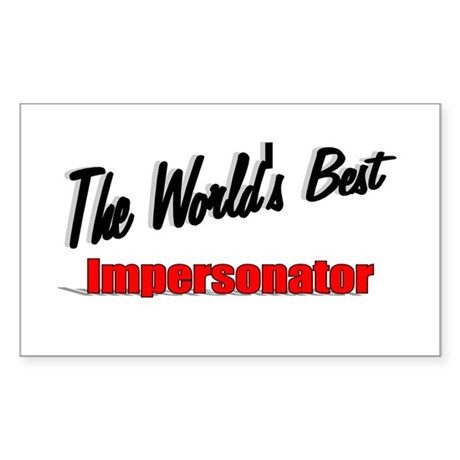 """The World's Best Impersonator"" Sticker (Rectangle"