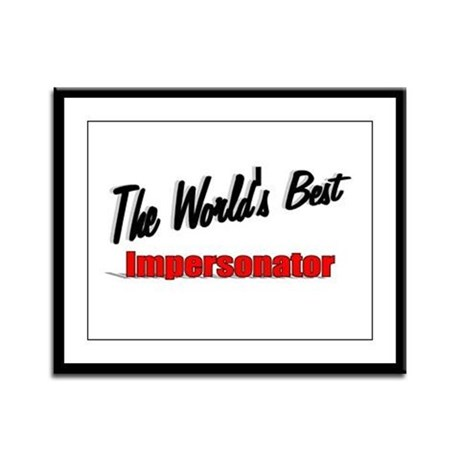 """The World's Best Impersonator"" Framed Panel Print"