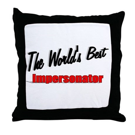 """The World's Best Impersonator"" Throw Pillow"