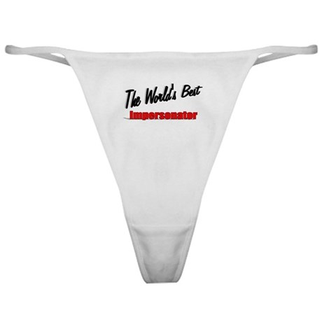 """The World's Best Impersonator"" Classic Thong"