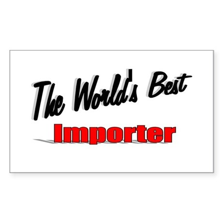&quot;The World's Best Importer&quot; Rectangle Sticker