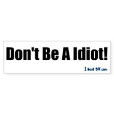 Don't Be A Idiot! - Bumper Bumper Sticker