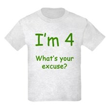 I'm 4 What's Your Excuse? 4th Birthday T-Shirt