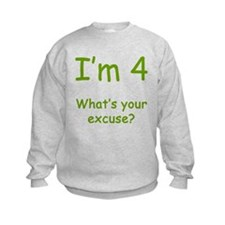 I'm 4 What's Your Excuse? 4th Birthday Sweatshirt