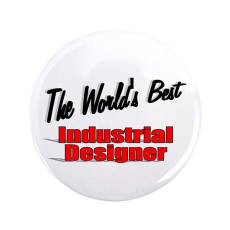 """The World's Best Industrial Designer"" 3.5"" Button"