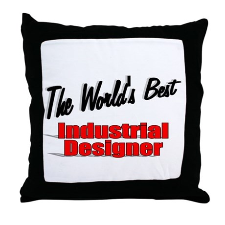 """The World's Best Industrial Designer"" Throw Pillo"