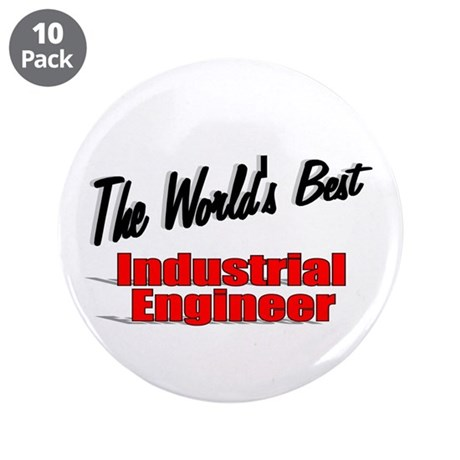 """The World's Best Industrial Engineer"" 3.5"" Button"