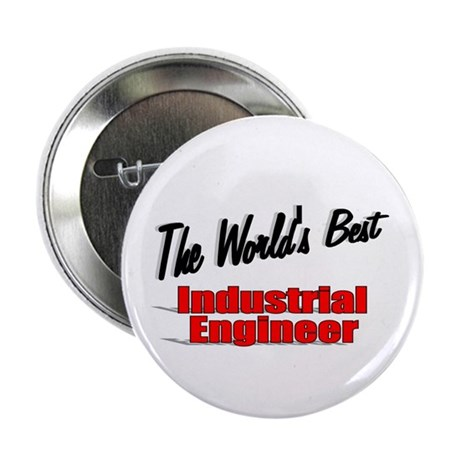 """The World's Best Industrial Engineer"" 2.25"" Butto"