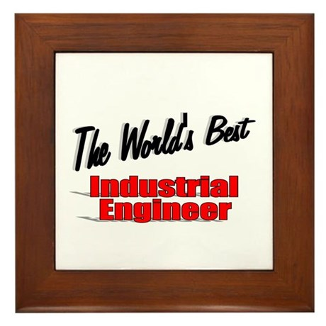 """The World's Best Industrial Engineer"" Framed Tile"