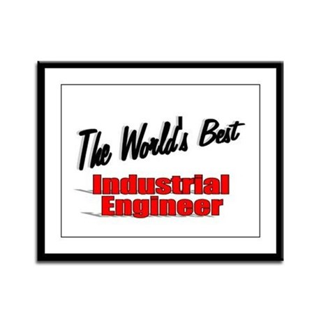 """The World's Best Industrial Engineer"" Framed Pane"
