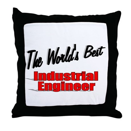 """The World's Best Industrial Engineer"" Throw Pillo"