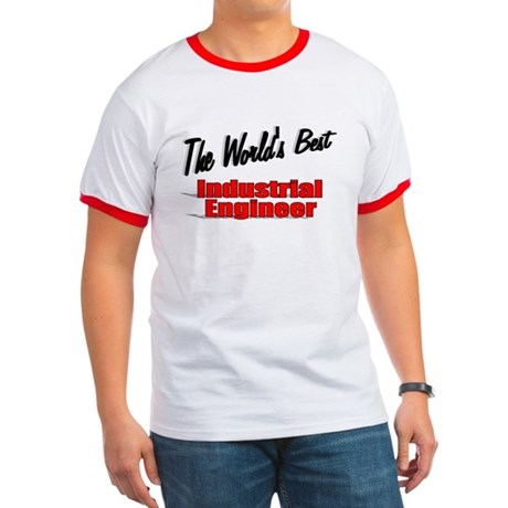 """The World's Best Industrial Engineer"" Ringer T"