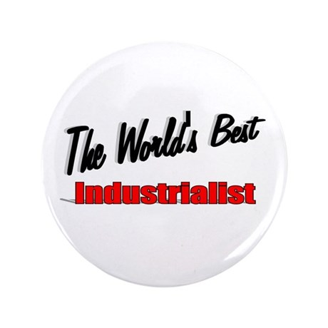 """The World's Best Industrialist"" 3.5"" Button (100"
