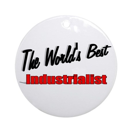 """The World's Best Industrialist"" Ornament (Round)"