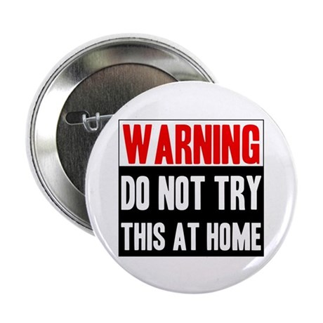 "Do Not Try This At Home 2.25"" Button"
