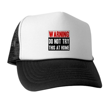 Do Not Try This At Home Trucker Hat