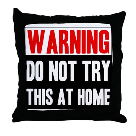 Do Not Try This At Home Throw Pillow