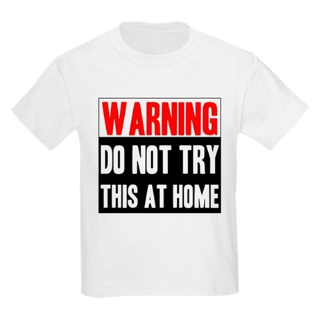 Do Not Try This At Home Kids Light T-Shirt
