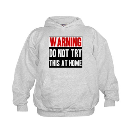 Do Not Try This At Home Kids Hoodie