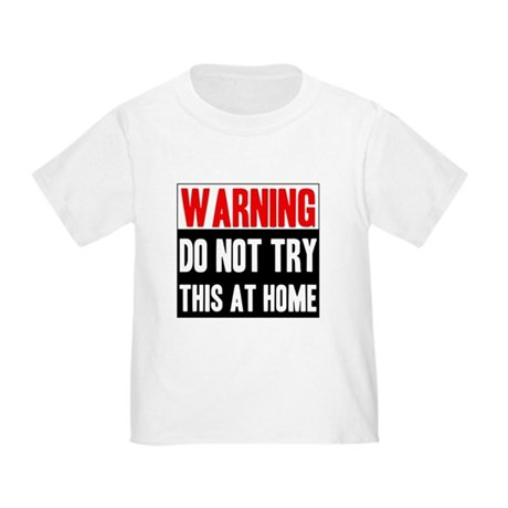 Do Not Try This At Home Toddler T-Shirt