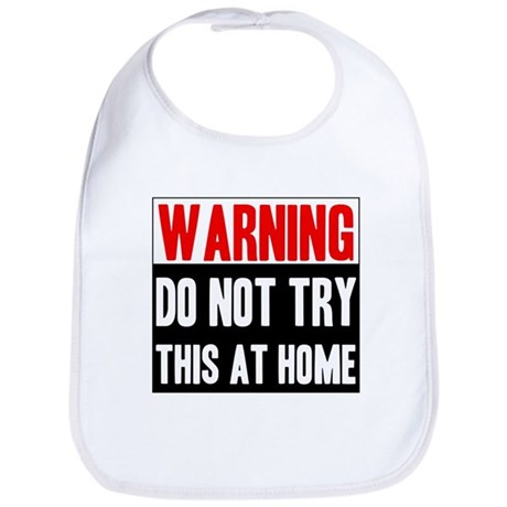 Do Not Try This At Home Bib