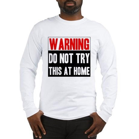 Do Not Try This At Home Long Sleeve T-Shirt
