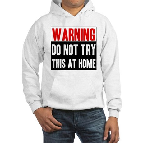 Do Not Try This At Home Hooded Sweatshirt