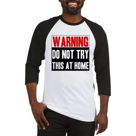 Do Not Try This At Home Baseball Jersey