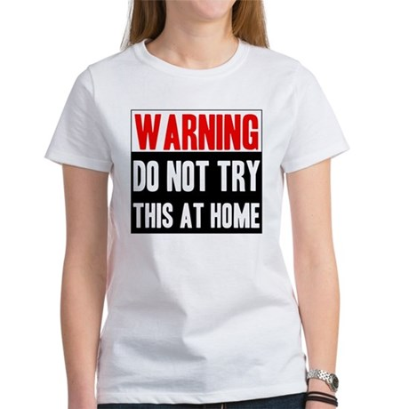 Do Not Try This At Home Women's T-Shirt