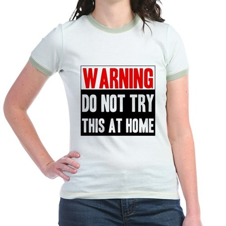 Do Not Try This At Home Jr. Ringer T-Shirt