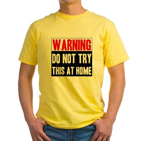 Do Not Try This At Home Yellow T-Shirt