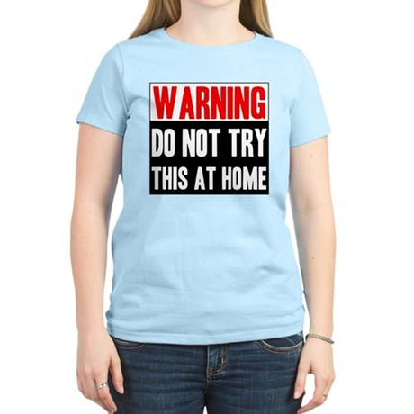 Do Not Try This At Home Women's Light T-Shirt
