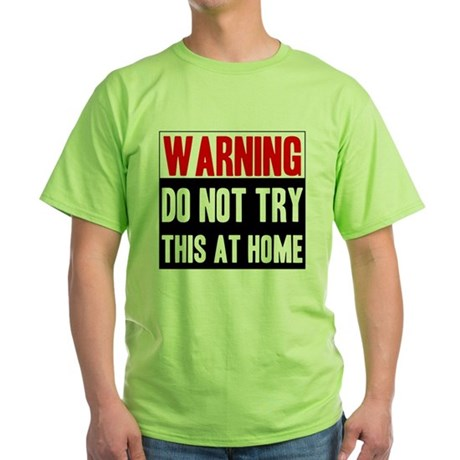 Do Not Try This At Home Green T-Shirt