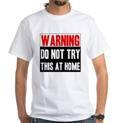 Do Not Try This At Home White T-Shirt
