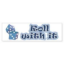 Roll with it Bumper Bumper Sticker