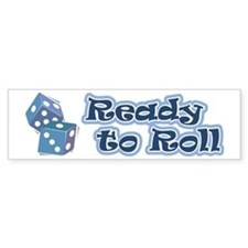 Ready to Roll Bumper Bumper Sticker