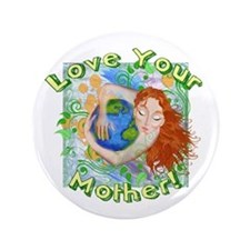 "Love Your Mother Earth 3.5"" Button"