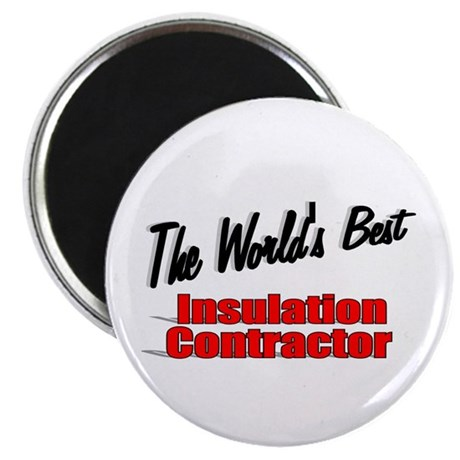 """The World's Best Insulation Contractor"" Magnet"