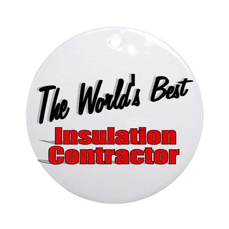 """The World's Best Insulation Contractor"" Ornament"