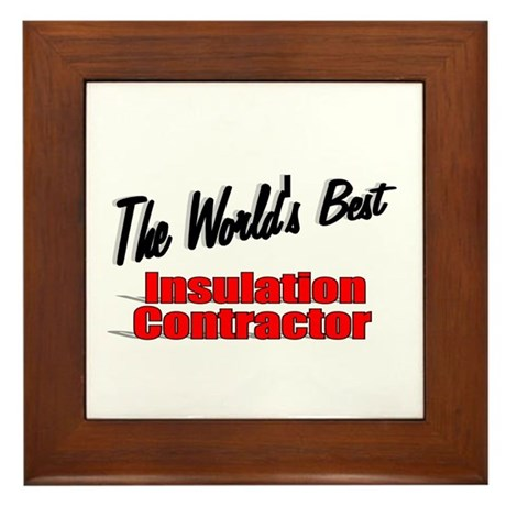 """The World's Best Insulation Contractor"" Framed Ti"
