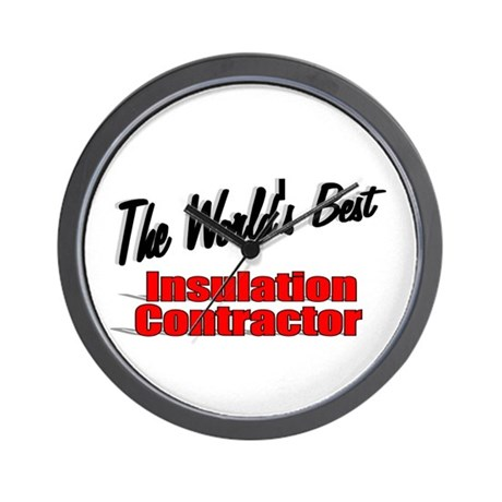 """The World's Best Insulation Contractor"" Wall Cloc"
