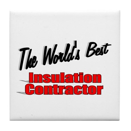 """The World's Best Insulation Contractor"" Tile Coas"