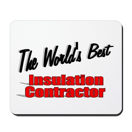 """The World's Best Insulation Contractor"" Mousepad"