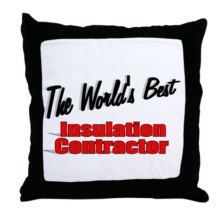 """The World's Best Insulation Contractor"" Throw Pil"